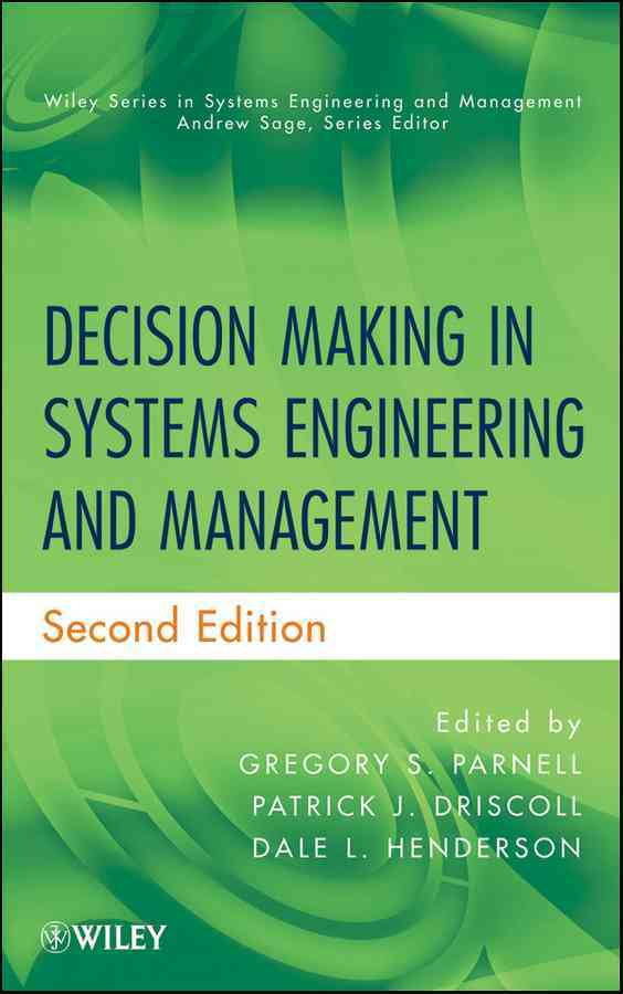 Decision Making in Systems Engineering and Management By Parnell, Gregory S./ Driscoll, Patrick J./ Henderson, Dale L.